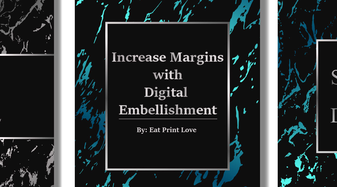 Increase Margins with Digital Embellishment